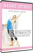 Barre Fitness: 3 Ballet Inspired Cardio, Strength + Abs Routines to Sculpt, Slim with Jessica Smith