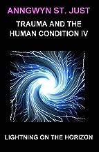 Lightning on the Horizon: Trauma and the Human Condition IV