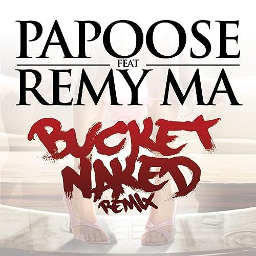 Bucket Naked (Remix) - Papoose Feat. Remy Ma | Shazam