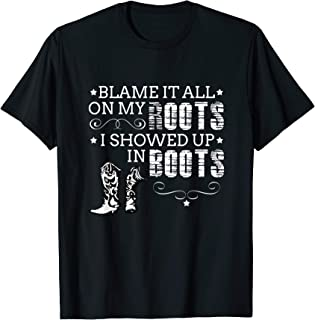 Blame It All On My Roots! I Showed Up In Boots Gift T-Shirt