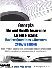 Georgia Life and Health Insurance License Exams Review Questions & Answers 2016/17 Edition: Self-Practice Exercises focusing on the basic principles of life/health insurance and GA specific rules