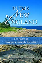 In This New England: The Poetry of Gregory Joseph Firlotte