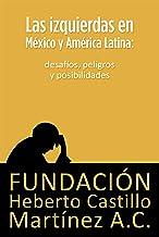 Las izquierdas en México y América Latina: desafíos, peligros y posibilidades (Foros nº 7) (Spanish Edition)