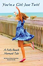 You're a Girl: Just Twirl: A Folly Beach Mermaid Tale