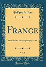 France, Vol. 1: Dictionnaire Encyclopédique; A-AZ (Classic Reprint)