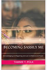 Becoming Sassily Me: Acknowledging and Regaining Lost Confidence and Power Kindle Edition