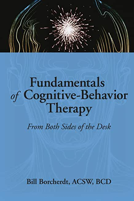 Fundamentals of Cognitive-Behavior Therapy: From Both Sides of the Desk (English Edition)