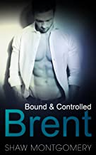 Brent: A M/m BDSM Romance (Bound & Controlled Book 2)