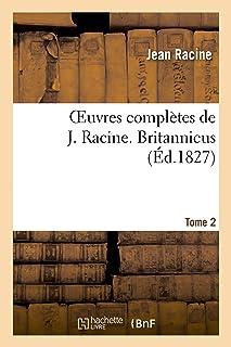Oeuvres complètes de J. Racine. Tome 2 Britannicus