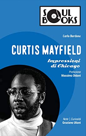 Curtis Mayfield: Impressioni di Chicago (Soul Books)