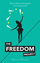 The Freedom Project: How to find contentment in a crazy world