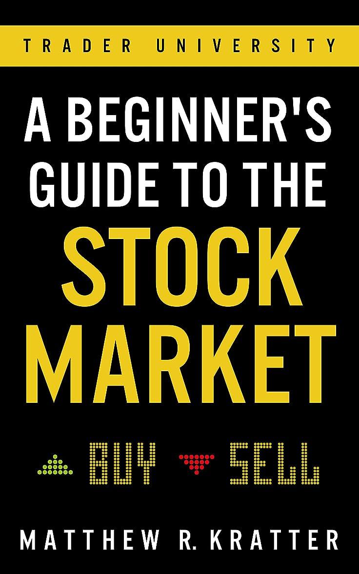 代わって頼る使役A Beginner's Guide to the Stock Market: Everything You Need to Start Making Money Today (English Edition)