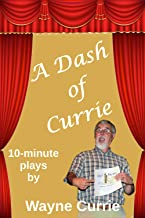 A Dash of Currie: 10-minute plays (English Edition)