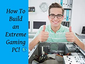 How to Build an Extreme Gaming PC