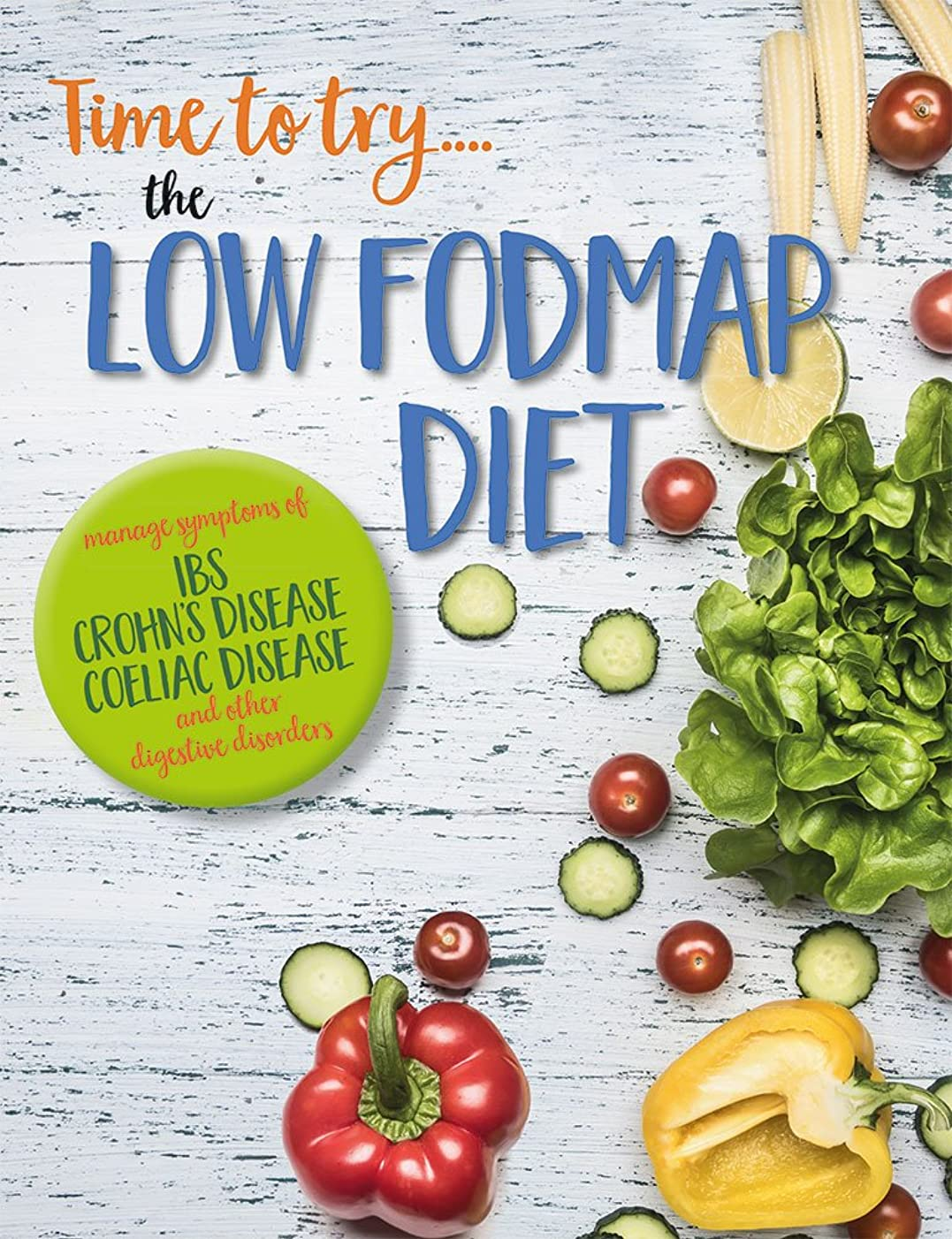 Time to try...the low FODMAP diet: Complete plan for managing symptoms of IBS, Crohn's disease, Coeliac disease and other digestive disorders (English Edition)