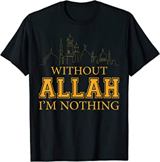 Without Allah I'm Nothing Islamic T Shirt Muslim Gift Tee
