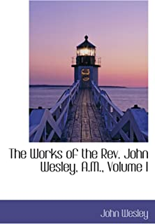 The Works of the Rev. John Wesley, A.M., Volume I