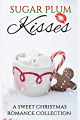Sugar Plum Kisses: A Sweet Christmas Romance Collection Kindle Edition