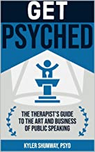 Get Psyched: The Therapist's Guide to the Art and Business of Public Speaking