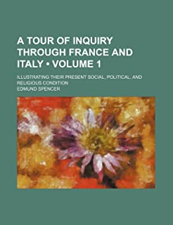 A Tour of Inquiry Through France and Italy (Volume 1); Illustrating Their Present Social, Political, and Religious Condition