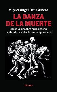 La danza de la muerte: Bailar lo macabro en la escena, la literatura y el arte contemporáneos (Spanish Edition)