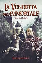 La Vendetta dell'Immortale: Trilogia Completa