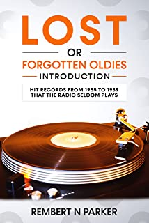 Lost or Forgotten Oldies Introduction: Hit Records from 1955 to 1989 that the Radio Seldom Plays