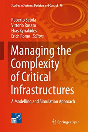 Managing the Complexity of Critical Infrastructures: A Modelling and Simulation Approach (Studies in Systems, Decision and Control Book 90) (English Edition)