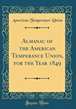 Almanac of the American Temperance Union, for the Year 1849 (Classic Reprint)