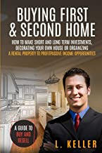 Buying First & Second Home: How to make short and long term investments, decorating your own house or organizing a rental ...