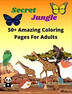 Secret Jungle 50+ Amazing Coloring Pages For Adults: An Adults Coloring Book with Cute Fantasy Jungle Animals Design and P...