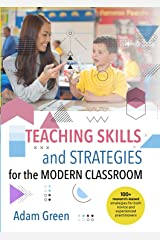 Teaching Skills and Strategies for the Modern Classroom: 100+ research-based strategies for both novice and experienced practitioners Kindle Edition