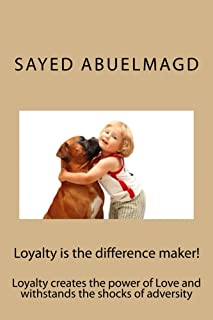 Loyalty is the difference maker!: Loyalty creates the power of Love and withstands the shocks of adversity (Da Bomb Book 26)