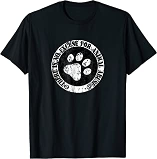 No Excuse for Animal Abuse T-Shirt Great for Pet Lovers