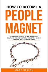 How to Become a People Magnet: 62 Simple Strategies to Build Powerful Relationships and Positively Impact the Lives of Everyone You Get in Touch with (Change your habits, change your life Book 5) Kindle Edition