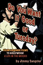 Do You Want it Good or Tuesday?: From Hammer Films to Hollywood: A Life in the Movies