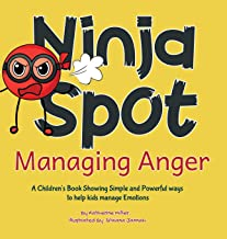 Ninja Spot Managing Anger: A Children's Book Showing Simple and Powerful ways to help kids manage Emotions: 5