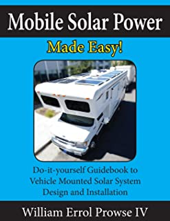 Mobile Solar Power Made Easy!: Mobile 12 volt off grid solar system design and installation. RV`s, Vans, Cars and boats! D...