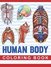 Human Body Coloring Book: Human Body Anatomy Coloring Book For Medical, High School Students. An Entertaining And Instruct...