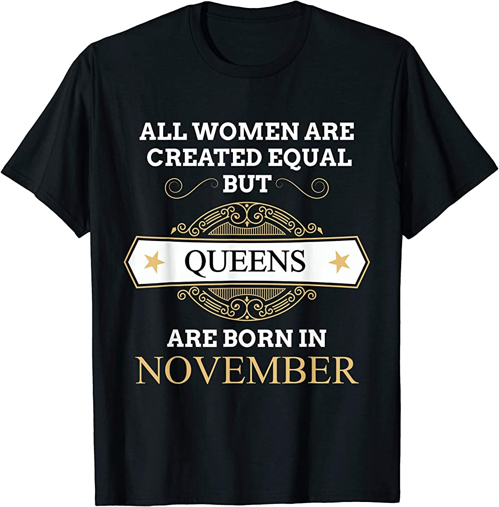All Women Are Created Equal But Queens Are Born In November T-shirt