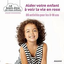 Aider votre enfant à voir la vie en rose (Le bien-être de mon enfant) (French Edition)