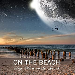 On the Beach Sleep Music Lullabies with Nature Sounds, Ocean Waves and Relaxing Piano Music for Deep Sleep