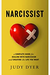 Narcissist: A Complete Guide for Dealing with Narcissism and Creating the Life You Want Kindle Edition
