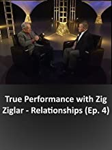 True Performance with Zig Ziglar - Relationships (Ep. 4)