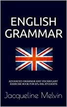 English Grammar: ADVANCED GRAMMAR AND VOCABULARY EXERCISE BOOK FOR EFL/ESL STUDENTS