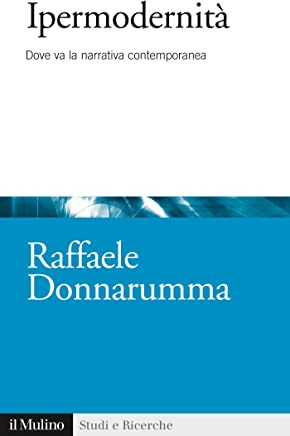 Ipermodernità: Dove va la narrativa contemporanea (Studi e ricerche Vol. 674)
