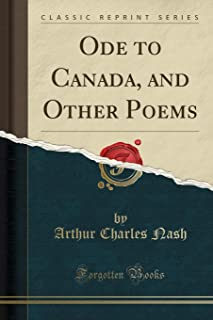 Ode to Canada, and Other Poems (Classic Reprint)