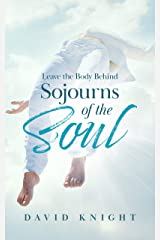 Leave the Body Behind: Sojourns of the Soul Kindle Edition