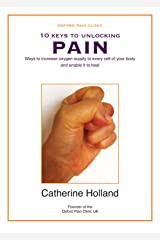 10 Keys to Unlocking Pain: Ways to increase oxygen supply to every cell of your body and enable it to heal Kindle Edition