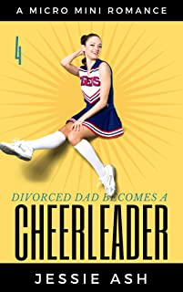 Divorced Dad Becomes a Cheerleader 4: A Micro Mini Romance